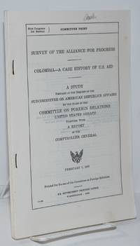 image of Survey of the Alliance for Progress: Colombia, a case history of U.S. aid.  A study prepared at the request of the Subcommittee on American Republics Affairs, by the staff of the Committee on Foreign Relations, United States Senate, together with a report of the Comptroller General