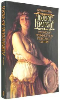Idols of Perversity: Fantasies of Feminine Evil in Fin-de-Si�cle Culture
