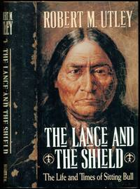 The Lance and the Shield: The Life and Times of Sitting Bull by  Robert M Utley - First Edition First Printing Stated - 1993 - from Dons Book Store and Biblio.com