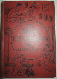 The Boy Electrician. Practical plans for electrical apparatus for work and play, with an explanation of the principles of every-day Electricity