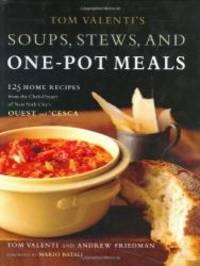 Tom Valenti's Soups, Stews, and One-Pot Meals: 125 Home Recipes from the Chef-Owner of New York...