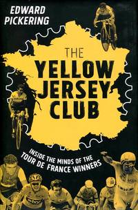 The Yellow Jersey Club by  Edward Pickering - Hardcover - 2015 - from Godley Books (SKU: 022488)