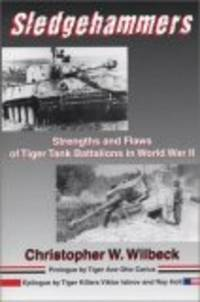 Sledgehammers:: Strengths and Flaws of Tiger Tank Battalions in World War II