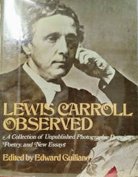 Lewis Carroll Observed:  A Collection of Unpublished Photographs,  Drawings, Poetry, and New Essays
