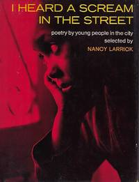 I HEARD A SCREAM IN THE STREET: POETRY BY YOUNG PEOPLE IN THE CITY by  Nancy; [Editor] LARRICK - Signed First Edition - 1970 - from Antic Hay Books (SKU: 56891)