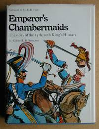 Emperor's Chambermaids: The Story of the 14th/20th King's Hussars.