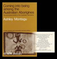 image of Coming Into Being Among the Australian Aborigines : a Study of the Procreative Beliefs of the Native Tribes of Australia / Ashley Montagu, with a Foreword by Bronislaw Malinowski