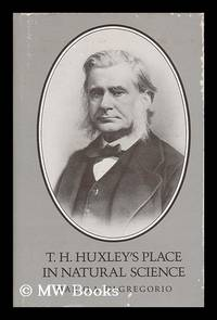T.H. Huxley's place in natural science / Mario A. di Gregorio