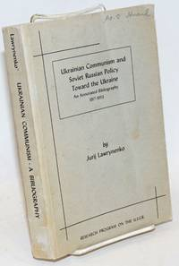 Ukrainian Communism and Soviet Russian Policy Toward the Ukraine. An Annotated Bibliography 1917-1953. Edited by David I. Goldstein, Foreword by John S. Reshetar, Jr.