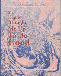 My Daddy Brought Me Up To Be Good
