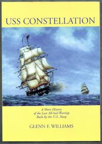 USS Constellation.  A Short History of the Last All-Sail Worship Built by the U.S. Navy