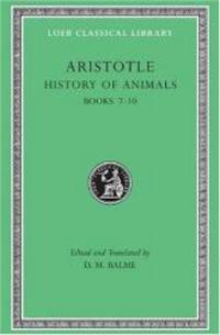 Aristotle History of Animals : Books VII-X (Loeb Classical Library, No. 439)