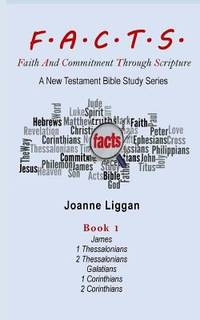 F. A. C. T. S. Bible Study Guide Book 1 : Faith and Commitment Through Scripture