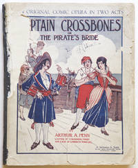 Captain Crossbones or, The Pirate's Bride A Comic Opera in Two Acts with Piano or Orchestral Accompaniment Written and Composed by Arthur A. Penn Author and Composer of Yokohama Maid, The Lass of Limerick Town, The Ladies Aid, Striking Matches, etc., etc. Vocal Score and Libretto, complete. [Piano-vocal score]