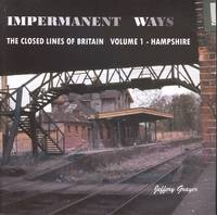 Impermanent Ways: The Closed Lines of Britain - Volume 1 - Hampshire
