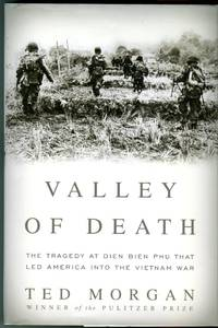 Valley of Death: The Tragedy of Dien Bien Phu That Led America into the Vietnam War