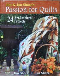 Jim & Jan Shore's Passion for Quilts : 24 Art-Inspired Projects