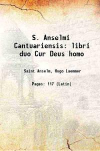 S. Anselmi Cantuariensis libri duo Cur Deus homo 1857 [Hardcover]