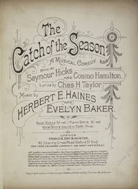 The Catch of the Season A Musical Comedy Book by Seymour Hicks and Cosmo Hamilton, Lyrics by Chas. H. Taylor. [Piano-vocal score]