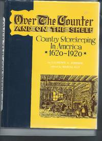 Over the Counter and One the Shelf - Country Storekeeping in America 1620 - 1920