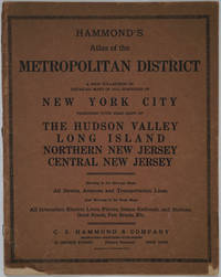 Hammond's Atlas of the Metropolitan District.  A New Collection of Detailed Maps of All Boroughs of New York City Together with Road Maps of the Hudson Valley, Long Island, northern New Jersey, central New Jersey. Showing in the borough maps all streets, Avenues and Transportation Lines, and Showing in the Road Maps all Interurban Electric lines, Ferries, Steam Railroads, and stations, good roads, fair roads, et