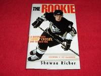 The Rookie : A Season with Sidney Crosby and the New NHL by  Shawna Richer - First Edition - 2006 - from Laird Books (SKU: 7000A127)