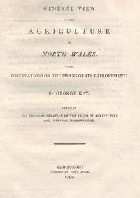 General View of the Agriculture of the County of North Wales, with Observations on the Means of...