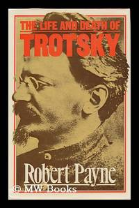 The Life and Death of Trotsky / Robert Payne