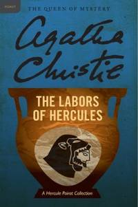 The Labors of Hercules : A Hercule Poirot Collection