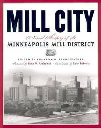Mill City : A Visual History of the Minneapolis Mill District by  Shannon Pennefeather - Paperback - 2003 - from ThriftBooks (SKU: G0873514475I3N00)