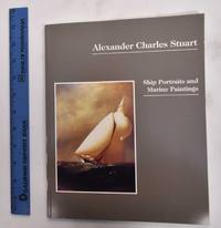 Alexander Charles Stuart: Ship portraits and marine paintings