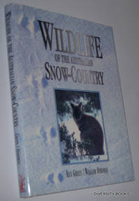 WILDLIFE OF THE AUSTRALIAN SNOW-COUNTRY : A Comprehensive Guide to Alpine Fauna