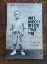 image of Ain't Nobody Better Than You (SIGNED)  An Autobiography of Joe Black