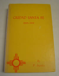 Ciudad Santa Fe: Territorial Days, 1846-1912 by  F Stanley - Hardcover - Limited Edition - 1965 - from Page One, Too; Antiquarian Books (SKU: 21262)