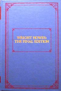 Wright Howes: The Final Edition (of USiana) : A descriptive bibliography  of 11.622 uncommon books and pamphlets relating to the development of that  section of the North American Continent now known as the United States of  America