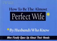 How to Be the Almost Perfect Wife: By Husbands Who Know