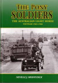 Pony Soldiers : With the Australian Light Horse in Vietnam 1965 - 1966 by Neville J. Modystack - 2003
