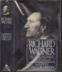 Richard Wagner: His Life, His Work, His Century