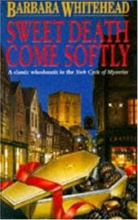 Sweet Death Come Softly (The York Cycle of Mysteries) by  Barbara Whitehead - Paperback - from World of Books Ltd and Biblio.com