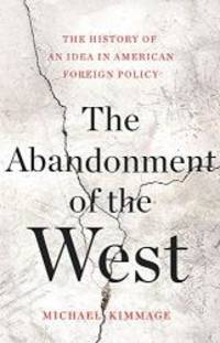 The Abandonment of the West: The History of an Idea in American Foreign Policy