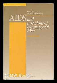 AIDS and Infections of Homosexual Men / Edited by Pearl Ma, Donald Armstrong