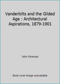 Vanderbilts and the Gilded Age : Architectural Aspirations, 1879-1901