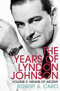 image of Means of Ascent: The Years of Lyndon Johnson (Volume 2)