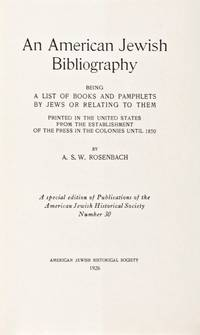 An American Jewish Bibliography, Being a List of Books and Pamphlets by Jews or Relating to Them Printed in the United States from the Establishment of the Press in the Colonies Until 1850 (A Special Edition of Publications of the American Jewish Historical Society Number 30)