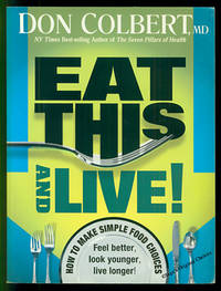 Eat This And Live: How to Make Simple Food Choices. Feel Better, Look Younger, Live Longer!