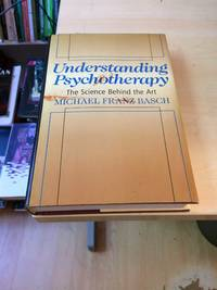 Understanding Psychotherapy: The Science Behind the Art by Michael Franz Basch - Hardcover - Reprint - 1988 - from Dreadnought Books (SKU: 36411)