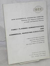 image of Family planning administrators and commercial marketing executives: A report on the IGCC Regional Expert Meeting between Family Planning Administrators and Commercial Marketing Executives, held in Penang, Malaysia, 22-24 September 1974