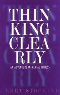 Thinking Clearly : An Adventure in Mental Fitness