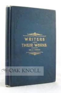 WRITERS AND THEIR WORKS. SHORT SKETCHES OF SOME FAMOUS AUTHORS, FROM CHAUCER TO TENNYSON, WITH BRIEF EXTRACTS FROM A FEW OF THE CHOICEST EFFORTS