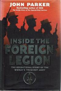 Inside The Foreign Legion: The sensational story of the world's toughest army: The Sensational Expose of the World's Toughest Army